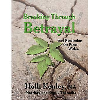 Breaking Through Betrayal and Recovering the Peace Within by Kenley & Holli