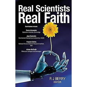 Real Scientists Real Faith by Berry & R. J.