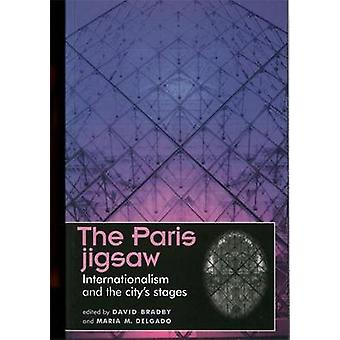 The Paris Jigsaw Internationalism and the Citys Stages by Bradby & David