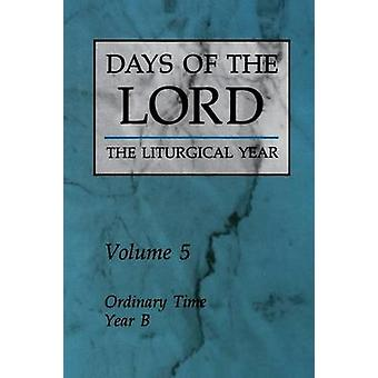 Days of the Lord Volume 5 Ordinary Time Year B by Liturgical Press