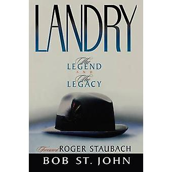 Landry The Legend and the Legacy by St & John Bob