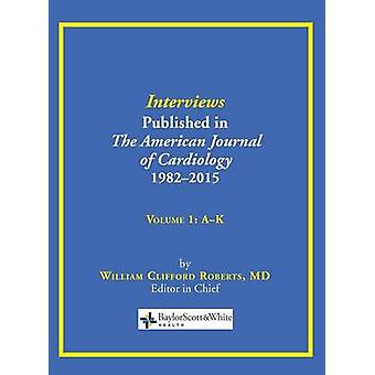 Interviews Published in The American Journal of Cardiology 19822015 Volume 1 AK by Roberts & William C.