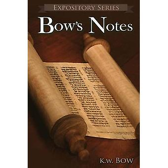 Bows Notes A Literary Commentary  On the Study of the Bible by Bow & Kenneth W