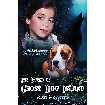 The Legend of Ghost Dog Island by Monette & Rita