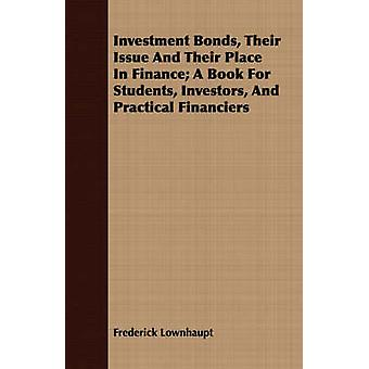 Investment Bonds Their Issue and Their Place in Finance A Book for Students Investors and Practical Financiers by Lownhaupt & Frederick