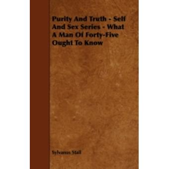 Purity and Truth  Self and Sex Series  What a Man of FortyFive Ought to Know by Stall & Sylvanus