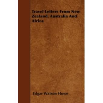 Travel Letters from New Zealand Australia and Africa by Howe & Edgar Watson
