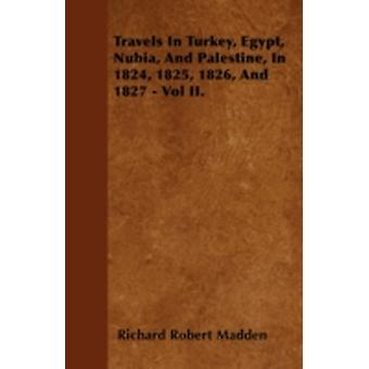 Travels In Turkey Egypt Nubia And Palestine In 1824 1825 1826 And 1827  Vol II. by Madden & Richard Robert