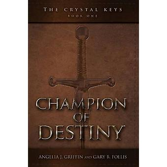 The Crystal Keys Book IChampion of Destiny by Griffin & Angelia J.