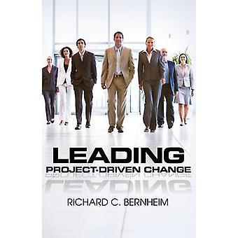 Leading ProjectDriven Change by Bernheim & Richard C.