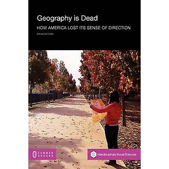 Geography Is Dead How America Lost Its Sense of Direction by McCabe & Brian