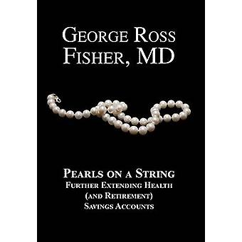 Pearls on a String Further Extending Health and Retirement Savings Accounts by Fisher & George Ross