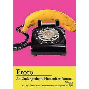 Proto An Undergraduate Humanities Journal Vol. 2 2011 Making Contact MisCommunication Throughout the Ages by Cole & Jean Lee