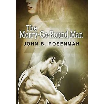 The MerryGoRound Man by Rosenman & John B.