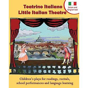 Teatrino Italiano  Little Italian Theatre Children S Plays for Readings Recitals School Performances and Language Learning. Scripts in English a by Long Bridge Publishing