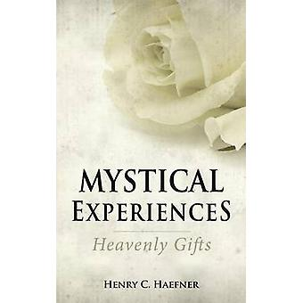 Mystical Experiences Heavenly Gifts by Haefner & Henry C