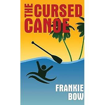 The Cursed Canoe In Which Molly Experiences the WorldFamous Labor Day Canoe Race and Endures that Awful MixUp at the Hotel by Bow & Frankie