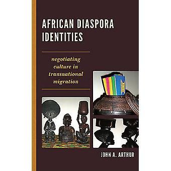 African Diaspora Identities Negotiating Culture in Transnational Migration by Arthur & John A.