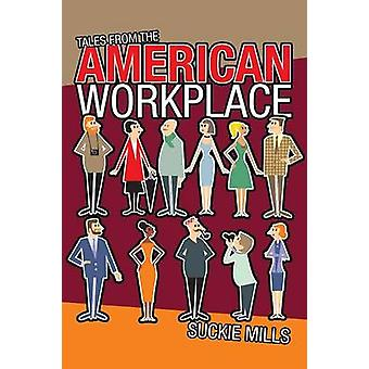 Tales from the American Workplace by Mills & Suckie