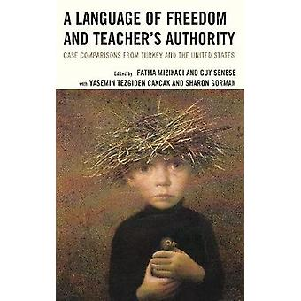 Language of Freedom and Teachers Authority Case Comparisons from Turkey and the United States by Senese & Guy