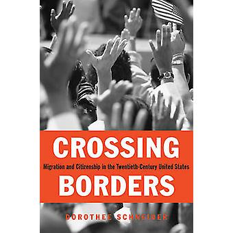 Crossing Borders - Migration and Citizenship in the Twentieth-Century