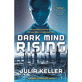Dark Mind Rising - A Dark Intercept Novel by Julia Keller - 9780765387