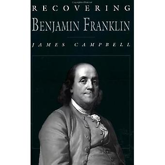 Recovering Benjamin Franklin - An Exploration of a Life of Science and