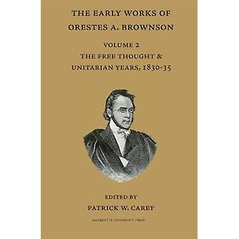 The Early Works of Orestes A. Brownson - Vol 2 - Thef Ree Thought & Uni