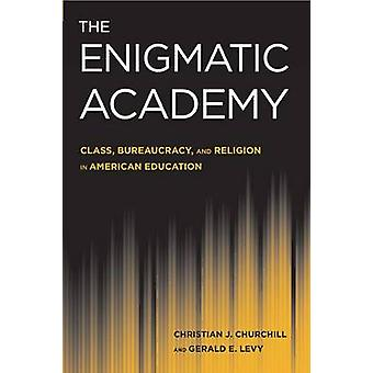 The Enigmatic Academy - Class - Bureaucracy - and Religion in American