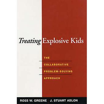 Treating Explosive Kids - The Collaborative Problem-Solving Approach b