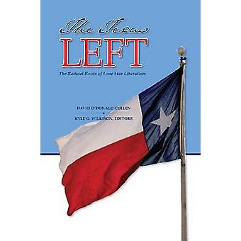 The Texas Left - The Radical Roots of Lone Star Liberalism by David O'