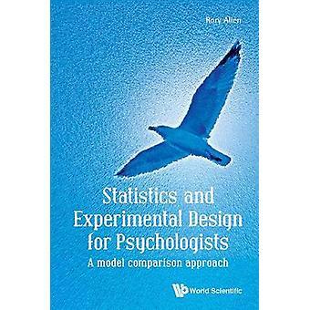 Statistics And Experimental Design For Psychologists - A Model Compari