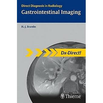 Gastrointestinal Imaging - Direct Diagnosis in Radiology by Brambs Han