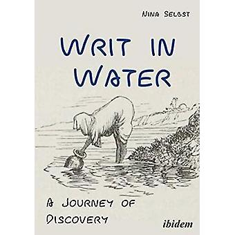 Writ in Water - A Journey of Discovery by Nina Selbst - 9783838212449