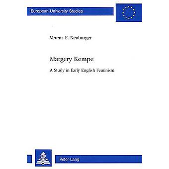 Margery Kempe - A Study in English Feminism by Verena E. Neuburger - 9