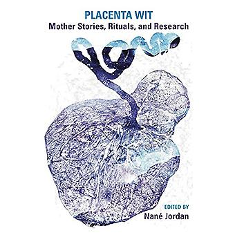 Placenta Wit - Mother Stories - Rituals - and Research by Nane Jordan