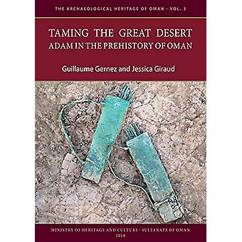 Taming the Great Desert - Adam in the Prehistory of Oman by Guillaume