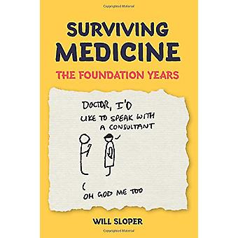 Surviving Medicine - The Foundation Years by Will Sloper - 97819115104