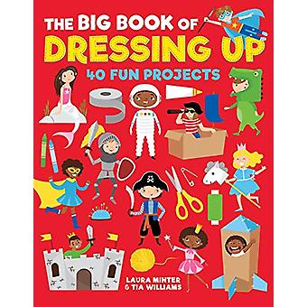The Big Book of Dressing Up - 40 Fun Projects To Make With Kids by Lau