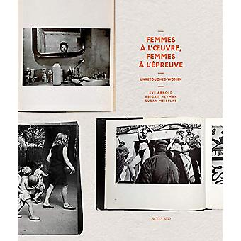 Women at Work - Women and the Challenge of Images by Eve Arnold - 9782