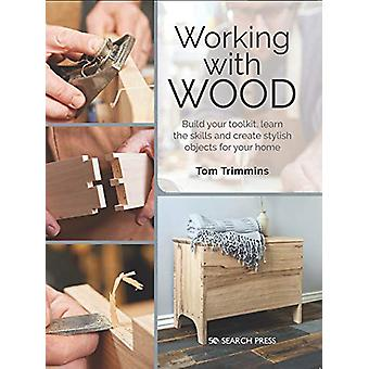 Working with Wood - Build Your Toolkit - Learn the Skills and Create S