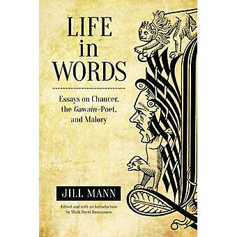 Life in Words - Essays on Chaucer - the Gawain-poet - and Malory by Ji