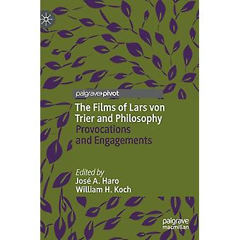 The Films of Lars von Trier and Philosophy by Edited by Jos A Haro & Edited by William H Koch