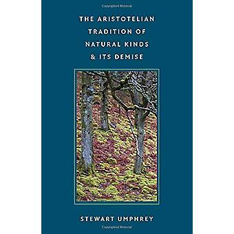 The Aristotelian Tradition of Natural Kinds and its Demise by Stewart