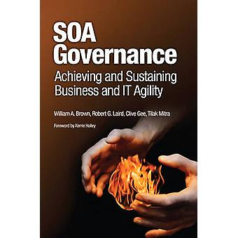 SOA Governance - Achieving and Sustaining Business and IT Agility by W