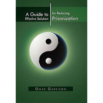 A Guide to Effective Solution for Reducing Prisonization by Omar Garr