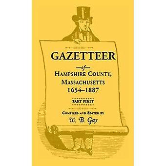 Gazetteer of Hampshire County - Massachusetts - 1654-1887 by W B Gay