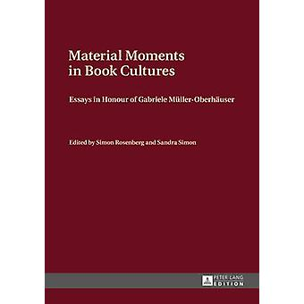 Material Moments in Book Cultures Essays in Honour of Gabriele MllerOberhuser Essays in Honour of Gabriele MuellerOberhaeuser