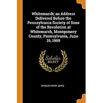 Whitemarsh; An Address Delivered Before the Pennsylvania Society of Sons of the Revolution at Whitemarsh, Montgomery County, Pennsylvania, 19. Juni 1909