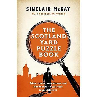 Die Schottland Yard Puzzle Buch Crime Scenes Conundrums und Whodunnits, um Ihren inneren Detektiv zu testen